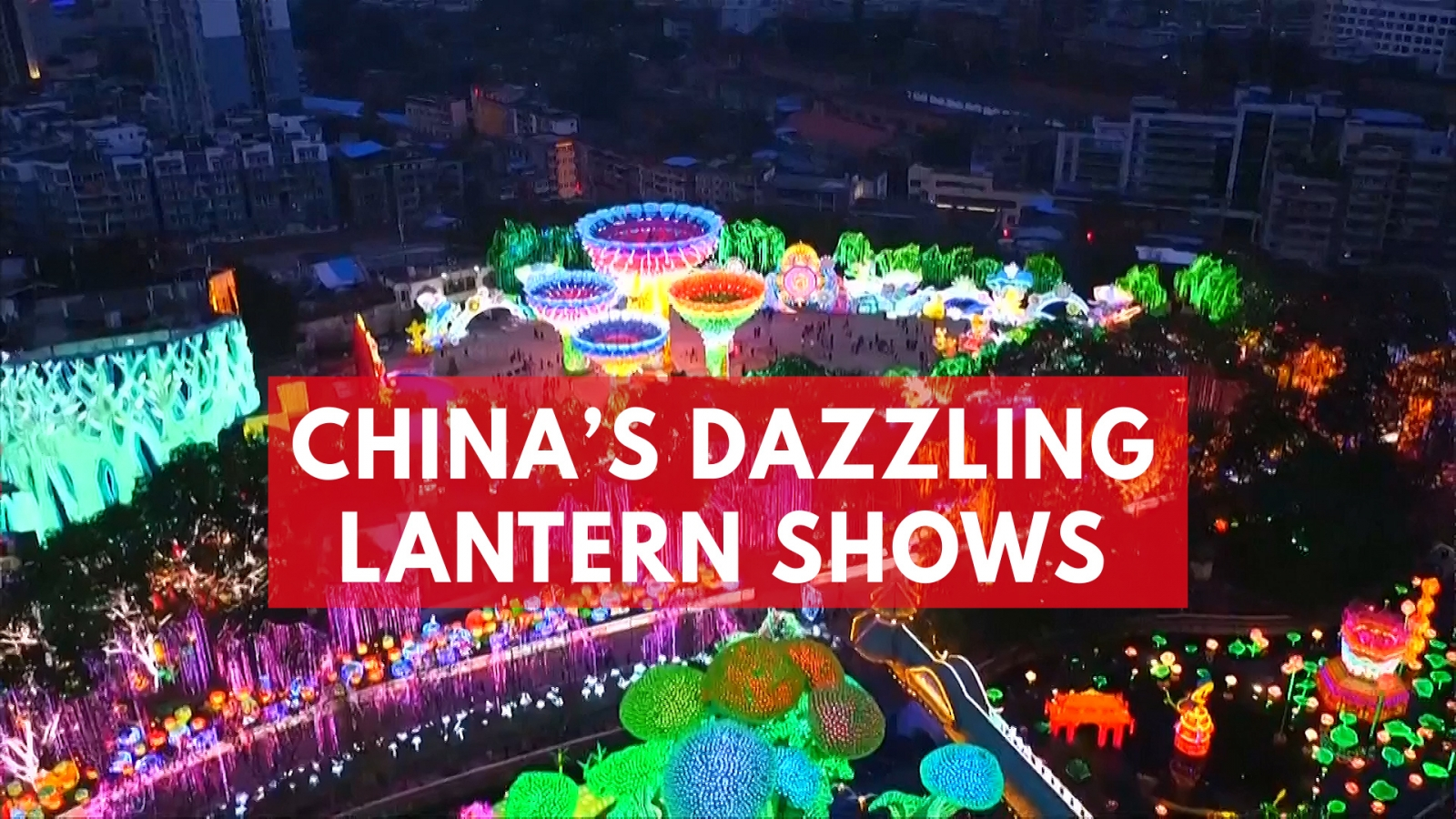 watch-chinas-dazzling-lantern-lights-festival