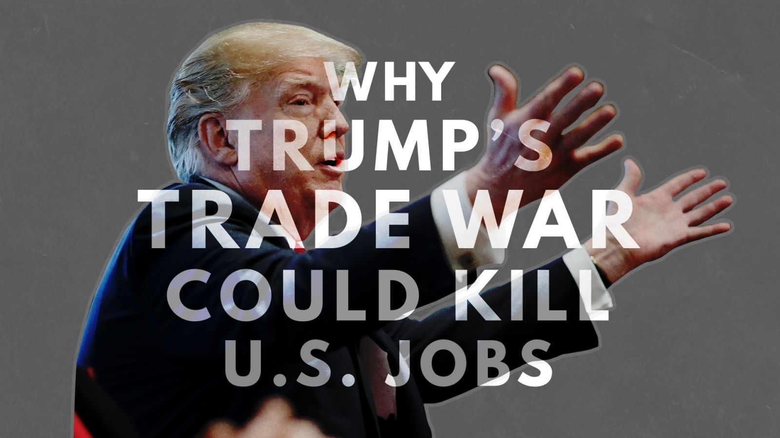 why-trumps-trade-war-could-kill-u-s-jobs